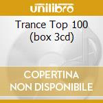 TRANCE TOP 100 (BOX 3CD) cd musicale di ARTISTI VARI