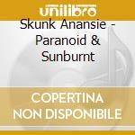 Paranoid e sunburnt cd musicale di Anansie Skunk