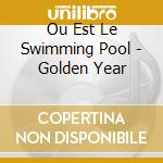 Ou Est Le Swimming Pool - Golden Year cd musicale di Ou est le swimming pool