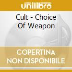 Choice of weapon cd musicale di Cult