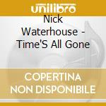 Waterhouse, Nick - Time'S All Gone cd musicale di Nick Waterhouse