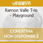 Playground cd musicale di Ramon valle trio