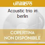 Acoustic trio in berlin cd musicale di Willy Deville