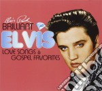 Brilliant elvis : love songs & gospel fa cd musicale di Elvis Presley