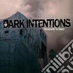 Destined to burn cd musicale di Intentions Dark