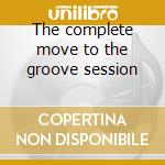 The complete move to the groove session cd musicale