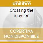 Crossing the rubycon cd musicale di Armageddon
