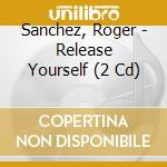 ROGER SANCHEZ PRES.: RELEASE YOURSELF VOL.6 cd musicale di ARTISTI VARI