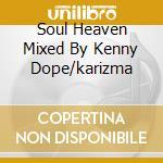 SOUL HEAVEN MIXED BY  KENNY DOPE/KARIZMA cd musicale di ARTISTI VARI