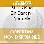 Normale cd musicale di She s mad on dancin