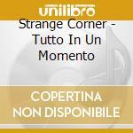 Strange Corner - Tutto In Un Momento cd musicale di Corner Strange