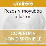 Rezos y moyubba a los ori cd musicale di Abbilona