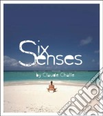 SIX SENSES BY CLAUDE CHALLE               cd musicale di Claude Challe