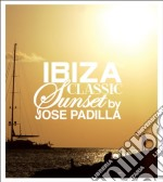 Padilla Jose - Ibiza Classic Sunset cd musicale di PADILLA JOSE