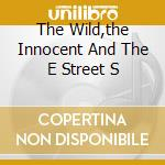 THE WILD,THE INNOCENT AND THE E STREET S cd musicale di SPRINGSTEEN BRUCE