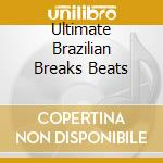 ULTIMATE BRAZILIAN BREAKS BEATS cd musicale di ARTISTI VARI
