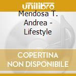 Mendosa T. Andrea - Lifestyle cd musicale di ANDREA T MENDOZA