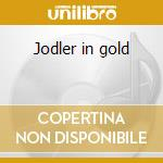 Jodler in gold cd musicale di Artisti Vari