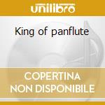 King of panflute cd musicale