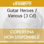 GUITAR HEROES (BOX 3CD OFFERTA) cd musicale di ARTISTI VARI