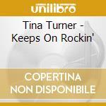 KEEPS ON ROCKIN' cd musicale di TURNER TINA