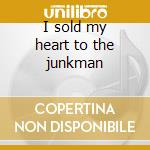 I sold my heart to the junkman cd musicale