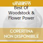 BEST OF WOODSTOCK & FLOWER POWER cd musicale di ARTISTI VARI