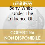 UNDER THE INFLUENCE OF LOVE cd musicale di WHITE BARRY