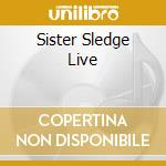 SISTER SLEDGE LIVE cd musicale di SISTER SLEDGE