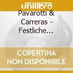 Pavarotti & Carreras - Festliche Weihnacht cd musicale di PAVAROTTI L./CARRERAS J.