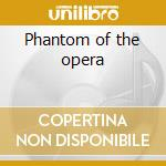 Phantom of the opera cd musicale di Artisti Vari