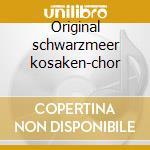 Original schwarzmeer kosaken-chor cd musicale di Artisti Vari