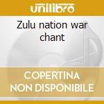 Zulu nation war chant cd musicale