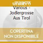 Jodler gruesse aus tirol cd musicale di Artisti Vari