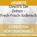 Frech-frisch-jodlerisch cd musicale di Oesch's die dritten