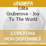 Edita Gruberova - Joy To The World cd musicale di Miscellanee