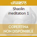 Shaolin meditation 1 cd musicale di Artisti Vari