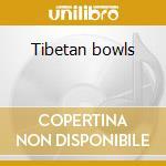 Tibetan bowls cd musicale di Artisti Vari