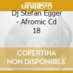Afromic afrocosmic 18 cd musicale di DJ STEFAN EGGER