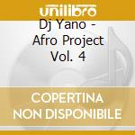 Dj Yano - Afro Project Vol. 4 cd musicale di DJ YANO