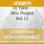 AFRO PROJECT VOL.12 cd musicale di DJ YANO