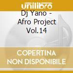 Dj Yano - Afro Project Vol.14 cd musicale di DJ YANO