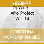 AFRO PROJECT VOL. 18 cd musicale di DJ YANO