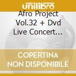 AFRO PROJECT VOL.32 + DVD LIVE CONCERT 2008 cd musicale di ARTISTI VARI