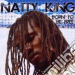 Natty King - Born To Be Free cd musicale di King Natty