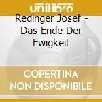 Redinger Josef - Das Ende Der Ewigkeit cd musicale di REDINGER JOSEF