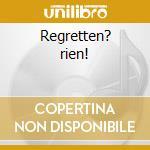 Regretten? rien! cd musicale di Ilsa Gold