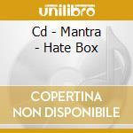 CD - MANTRA - HATE BOX cd musicale di MANTRA