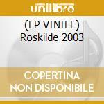 (LP VINILE) Roskilde 2003 lp vinile