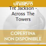 ACROSS THE TOWERS cd musicale di TNT JACKSON